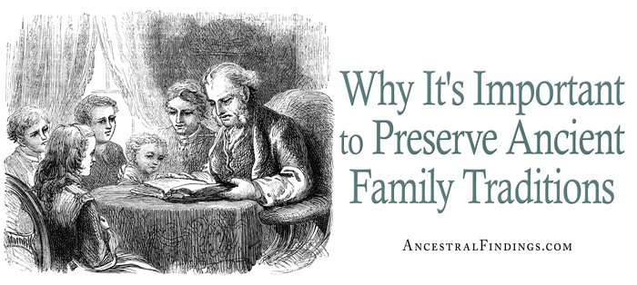 Why It's Important to Preserve Ancient Family Traditions