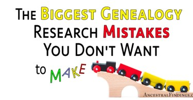 The Biggest Genealogy Research Mistakes You Don't Want to Make