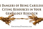 The Dangers of Being Careless on Citing Resources in Your Genealogy Research