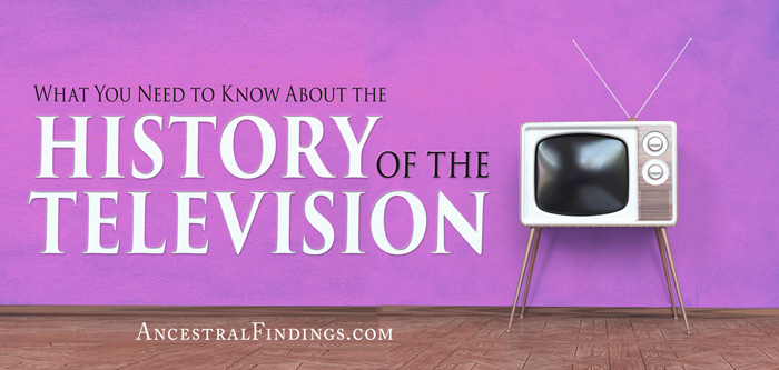 What You Need to Know About the History of the Television