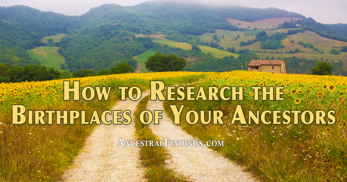 How to Research the Birthplaces of Your Ancestors