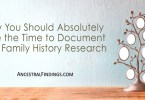 Why You Should Absolutely Take the Time to Document Your Family History Research