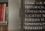 Using Local Historical and Genealogical Societies to Further Your Genealogy Research