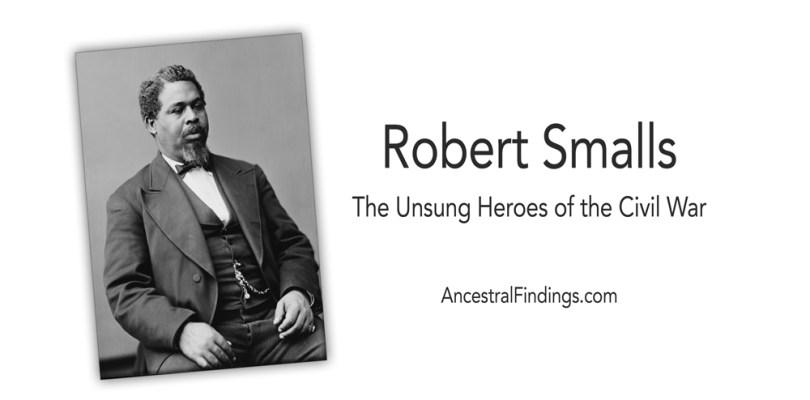 Robert Smalls: Unsung Heroes of the Civil War