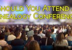 Should You Attend a Genealogy Conference?