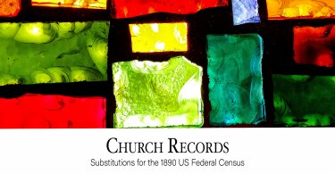 Church Records: Substitutes for the 1890 US Federal Census