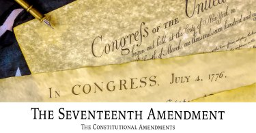 The Seventeenth Amendment: The Constitutional Amendments
