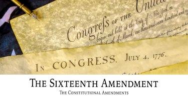 The Sixteenth Amendment: The Constitutional Amendments