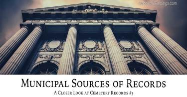 Municipal Sources of Records: A Closer Look at Cemetery Records #3