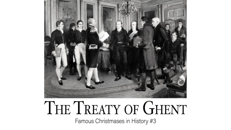 The Treaty of Ghent: Famous Christmases in History #3