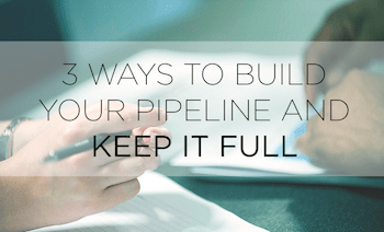 3 ways to build your pipeline and keep it full