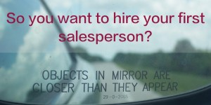 So you want to hire your first salesperson?