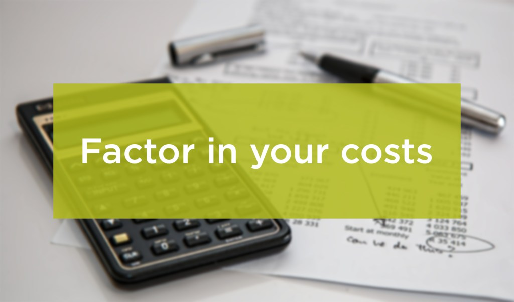 Factor In Your Costs