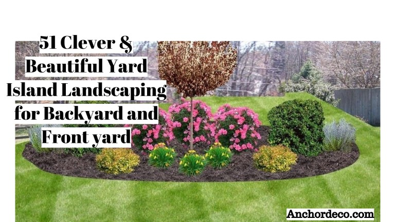 51 Clever & Beautiful Yard Island Landscaping for Backyard and Front yard