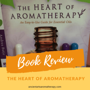 The Heart of Aromatherapy Book review