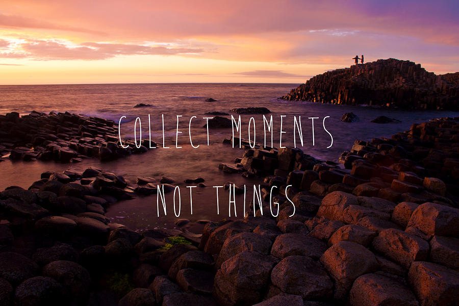 collect-moments-not-things-alan-magee