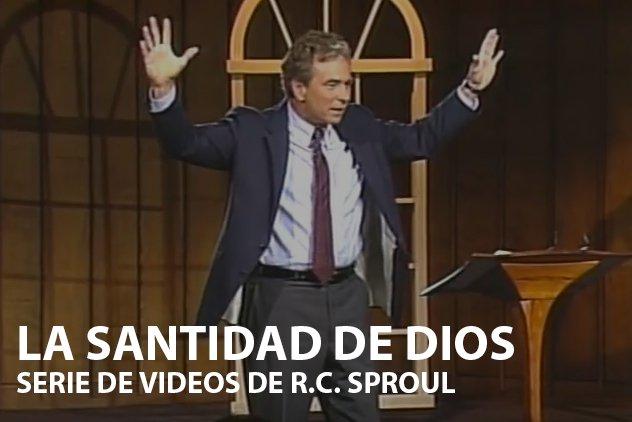 La Santidad de Dios - Serie de Videos de R.C. Sproul