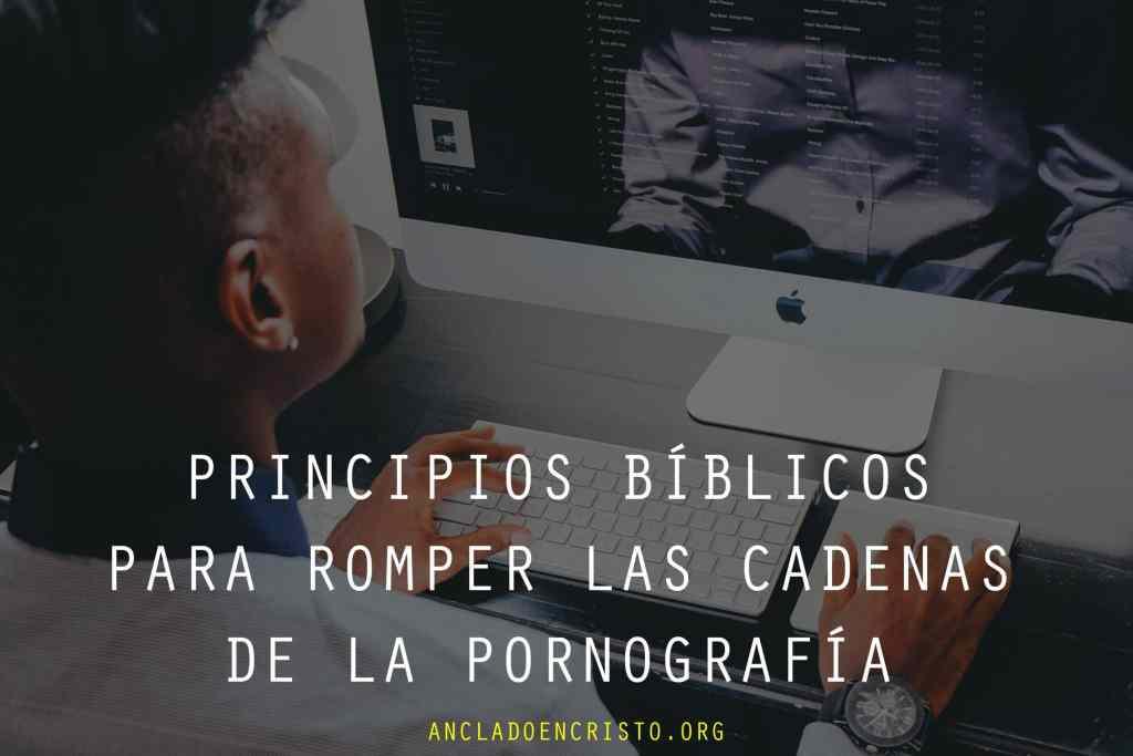 Principios bíblicos para romper las cadenas de la pornografía