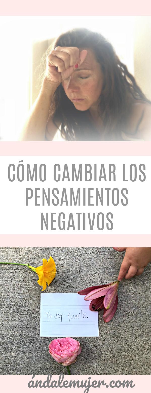 Cómo cambiar los pensamientos negativos - ándalemujer.com - Cómo transformar tus pensamientos negativos para transformar tu vida.
