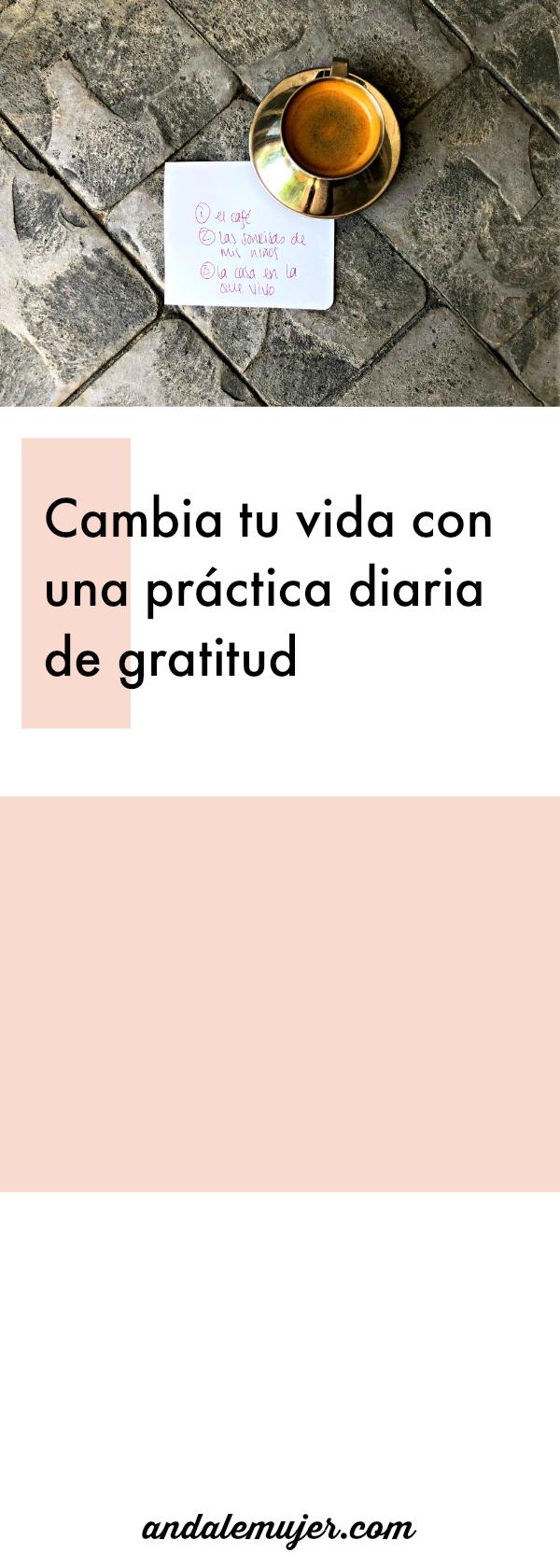 Cambia tu vida con una práctica diaria de gratitud de ándalemujer.com - Como incorporar gratitud a tu día te puede cambiar la vida