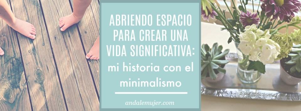 Ándale mujer - Abriendo espacio para crear una vida significativa-mi historia con el minimalismo.