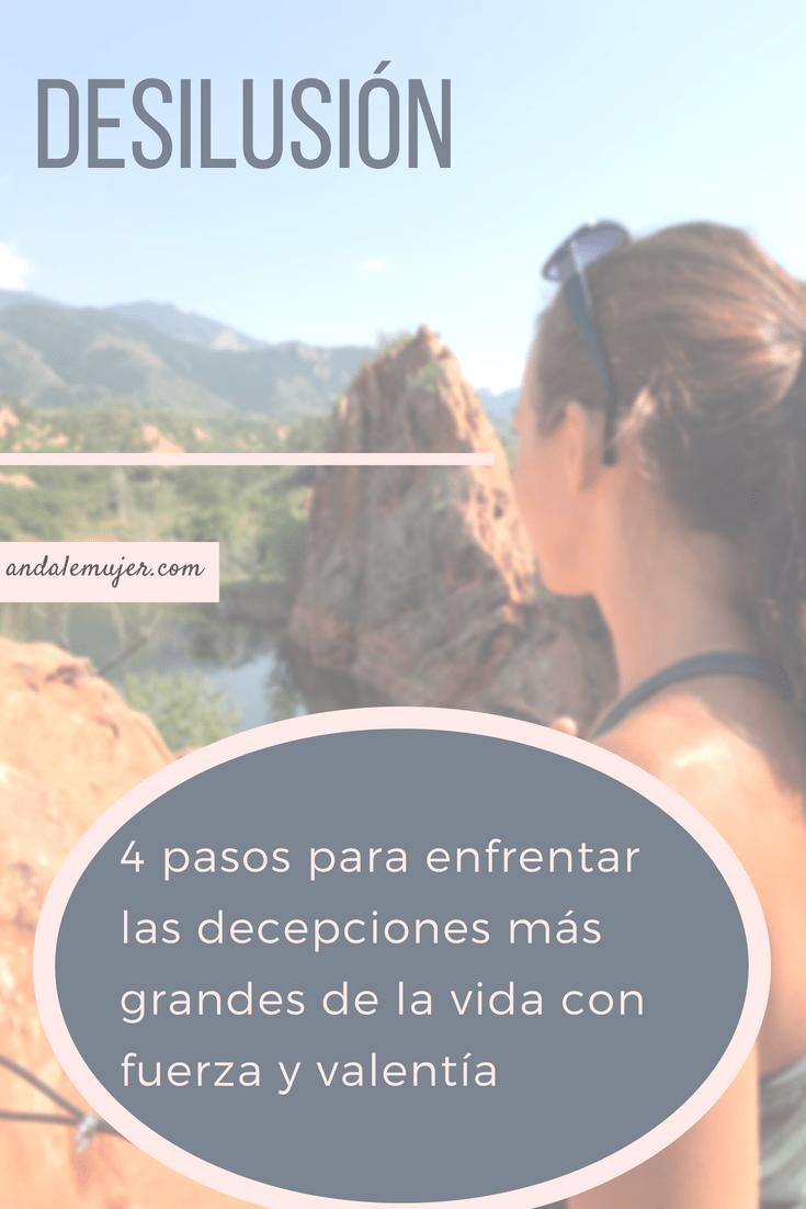 Desilusión: 4 pasos para enfrentar las decepciones más grandes de la vida con fuerza y valentía - ándale mujer