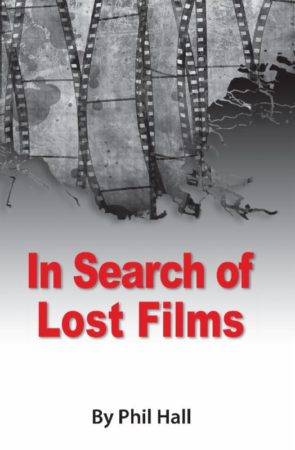 In Search of Lost Films by Phil Hall from BearManor Media arrives on August 8th 3