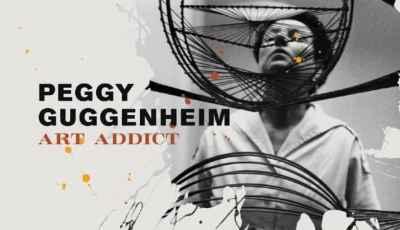PEGGY GUGGENHEIM: ART ADDICT 8