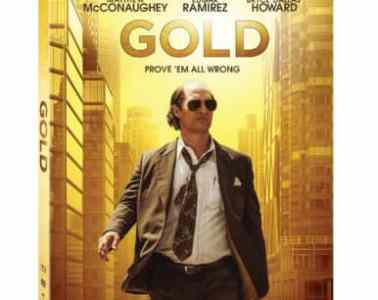 GOLD arrives on Digital HD on April 18 and on Blu-ray Combo Pack, DVD, and On Demand May 2 11
