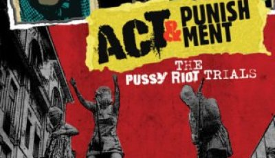 ACT & PUNISHMENT: THE PUSSY RIOT TRIALS 11