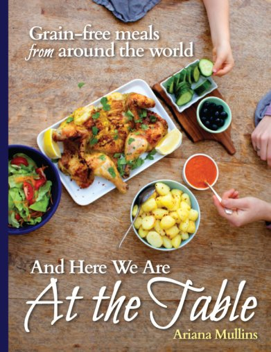 And Here We Are At the Table– Grain-free meals from around the world