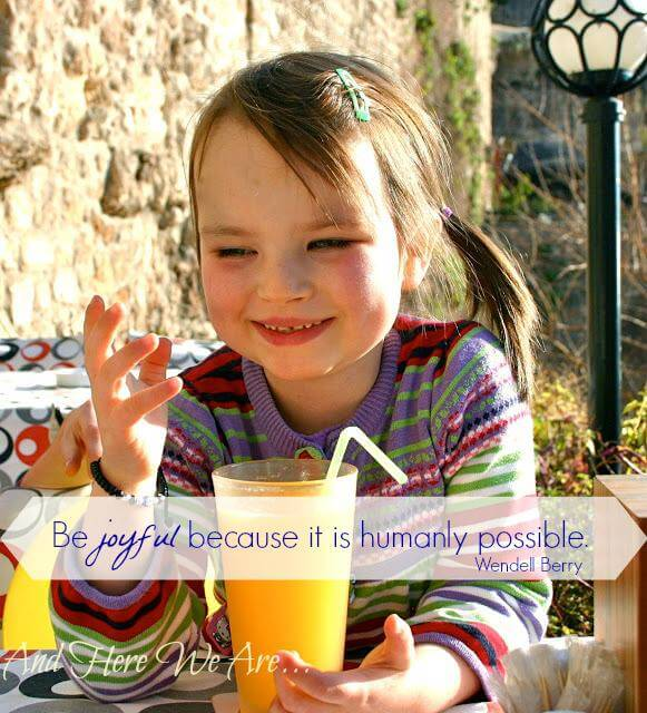 Be joyful because it is humanly possible.