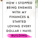 How I Stopped Being Enemies with my Finances & Started Loving Every Dollar I Have: Building