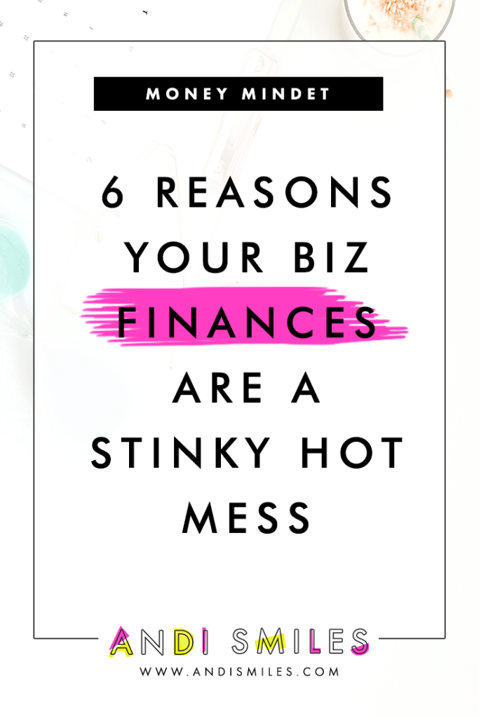 Click through to learn 6 Reasons Your Biz Finances Are a Stinky Hot Mess #bookkeeping #entrepreneur