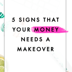 5 Signs Your Money Needs a Makeover