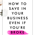 How to Save in Your Business Even if You're Broke