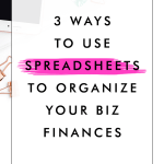 3 Ways to Use Spreadsheets to Organize Your Biz Finances
