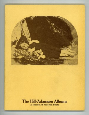 The Hill/Adamson Albums: A Selection from the early Victorian photographs acquired by The National Portrait Gallery in January 1973