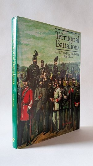 The Territorial Battalions: A Pictorial History 1859-1985