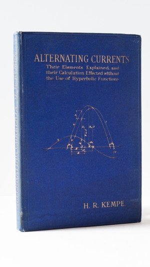 Alternating Currents: Their Elements Explained, and Their Calculations Effected Without the Use of Hyberbolic Functions.