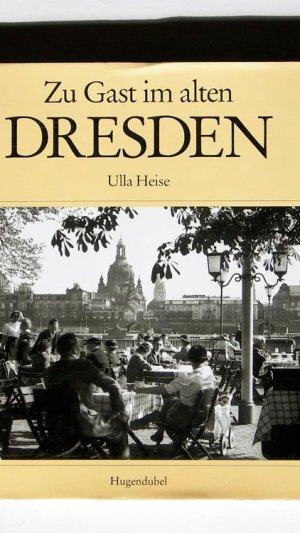 Zu Gast Im Alten Dresden: Erinnerungen an Restaurants, Cafés, Hotels, Tanzsäle Und Ausflugslokale
