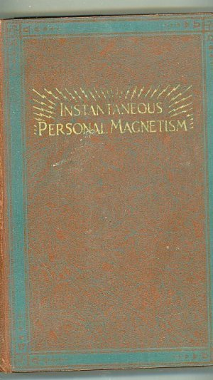 Instantaneous Personal Magnetism. Combining an Absolutely New Method with the Best Established Teachings of the Past