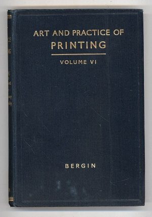 The Art and Practice of Printing. A Work in Six Volumes. Volume VI