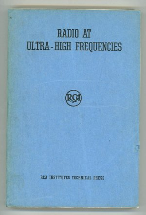 Radio at Ultra-High Frequencies. Technical Papers By RCA Engineers on Propagation, Transmission, Relaying, Measurement, and Reception Above 30Mc