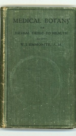 Medical Botany or Herbal Guide to Health Explaining the Natural Pathology of Disease, with Hundreds of Herbal Recipes Thus Making Every Man His Own Physician