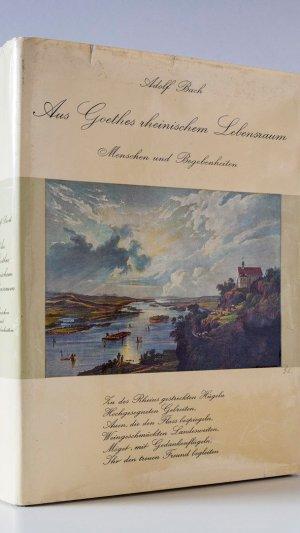 Aus Goethes Rheinischem Lebensraum. Menschen Und Begebenheiten. Gesammelte Untersuchungen Und Berichte