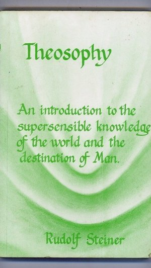 Theosophy : An Introduction to the Supersensible Knowledge of the World and the Destination of Man