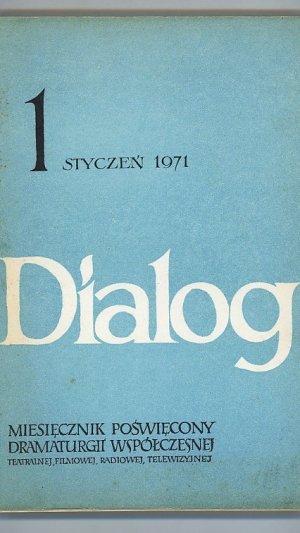Dialog: Miesiecznik Poswiecony Dramaturgii Wspolczesnej Teatrainej, Filmowej, Radiowej, Telewizyjnej; Rok XVI, Styczen 1971 NR 1 (177)