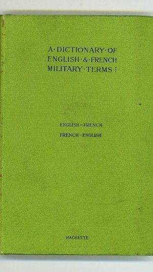 A Dictionary of English and French Military Terms First Part English-French