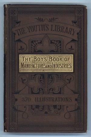 The Boy's Own Book of the Manufactures & Industries of The World